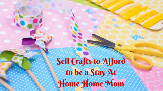 Sell crafts to afford to be a stay at home mom
