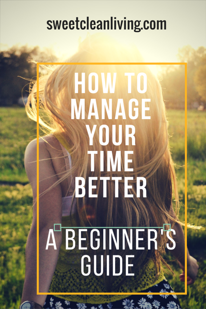 Time Management - A Beginner's Guide | Sweet Clean Living