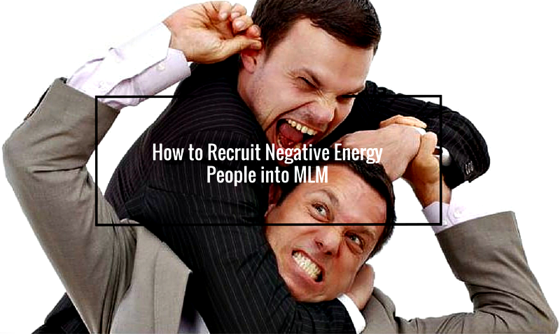 How to Recruit Negative Energy People into MLM