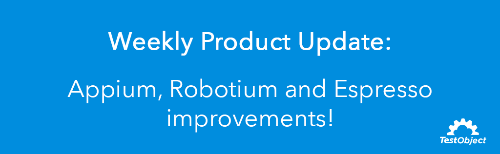 Appium, Robotium and Espresso improvements!