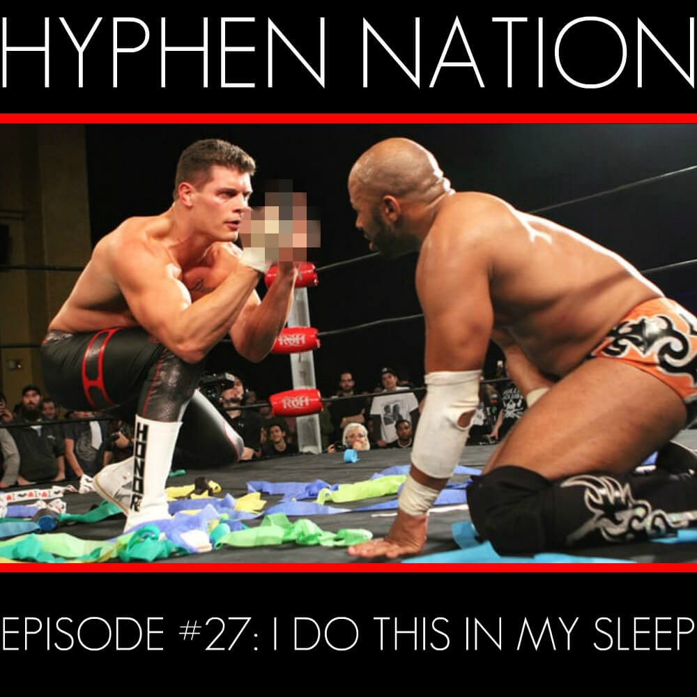 Hyphen Nation - Episode #27: I Do This In My Sleep
