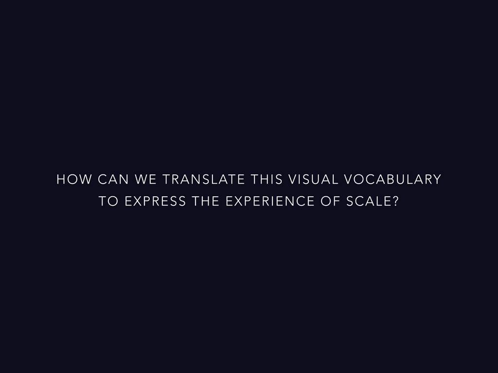 How can we translate this visual vocabulary to express the experience of scale?