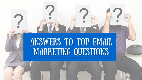 Best Answers To Your Top 11 Email Marketing Questions