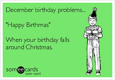 uh maybe because it falls on the biggest holiday of the year - Birthday On Christmas