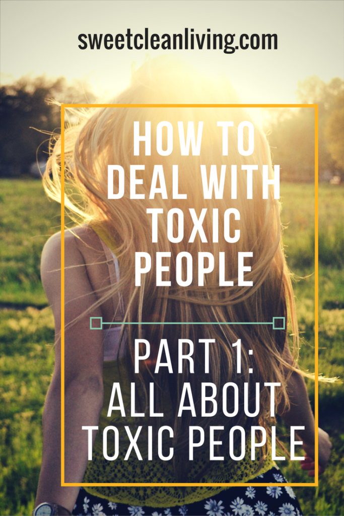 How To Deal With Toxic People - Part 1: All About Toxic People | Sweet Clean Living