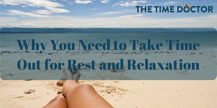 Why You Need to Take Time Out for Rest and Relaxation