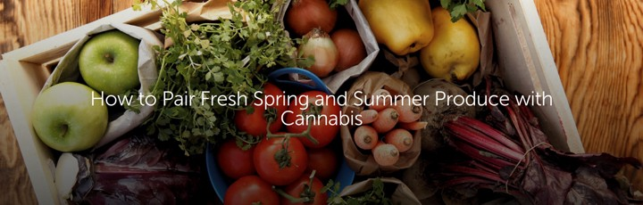How to Pair Fresh Spring and Summer Produce with Cannabis