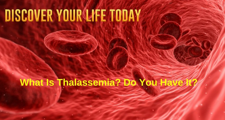 What Is Thalassemia? Do You Have It? Discover Yourself