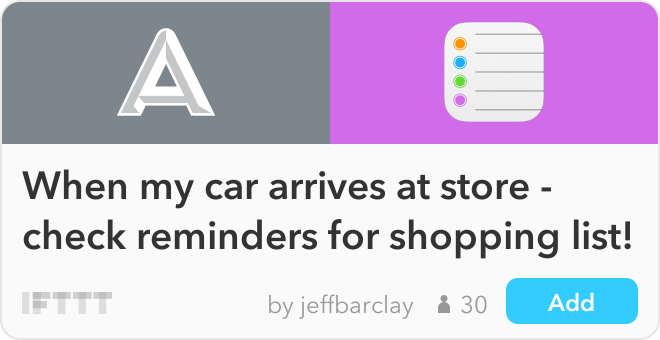 IFTTT Recipe: When my car arrives at store - check reminders for shopping list! connects automatic to ios-reminders