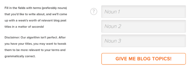 Give Hubspot's Blog Topic Generator a few nouns that describe your content areas and it'll spit out a week's worth of post ideas.