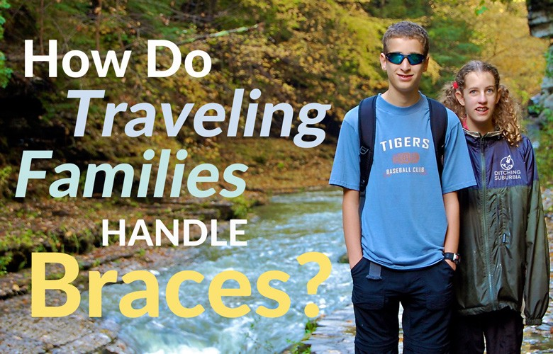 We had two in braces while traveling. How did that work? How do other traveling families handle braces?