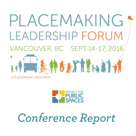 Placemaking Leadership Forum Conference Report