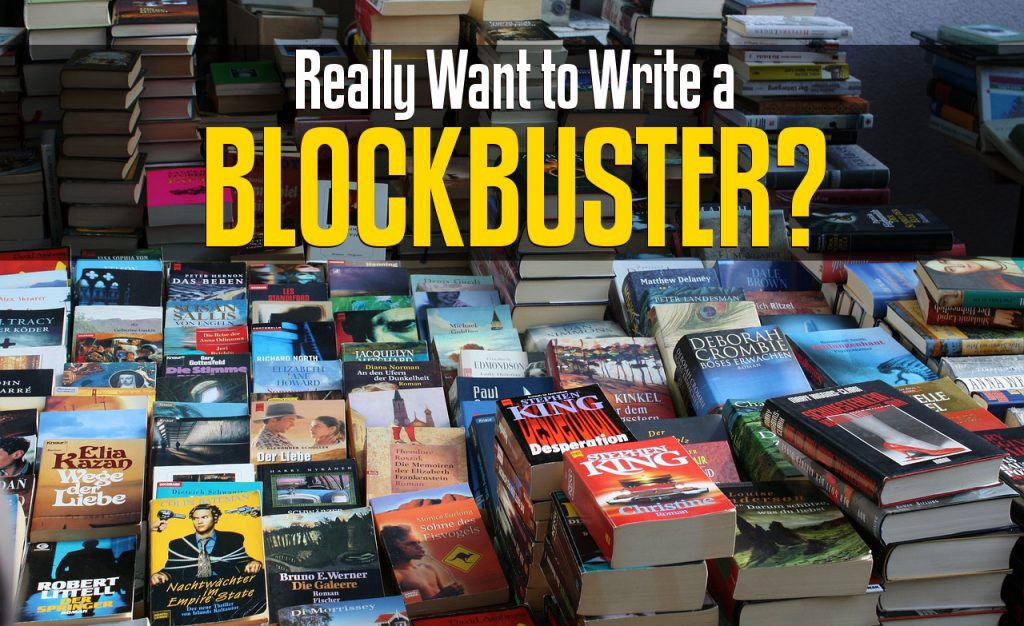 Writing Fiction: Do You Really Want to Write a Blockbuster?
