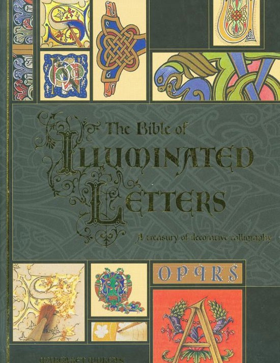 The Bible of Illuminated Letters: A Treasury of Decorative Calligraphy Book