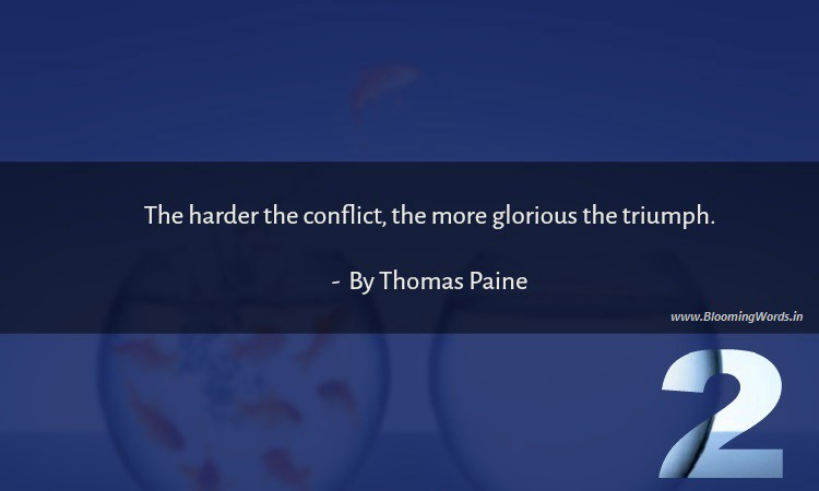 The harder the conflict, the more glorious the triumph, quote to stand against difficulties