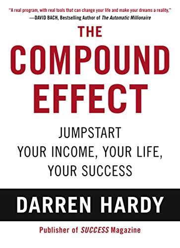 How To Make Massive Change In Your Life The Compound Effect By