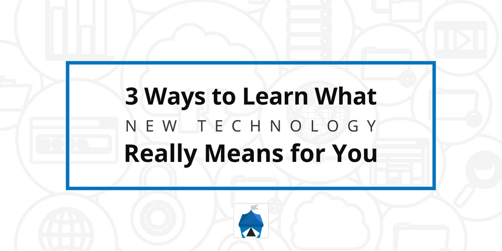 3 Ways to learn what new technology really means for you