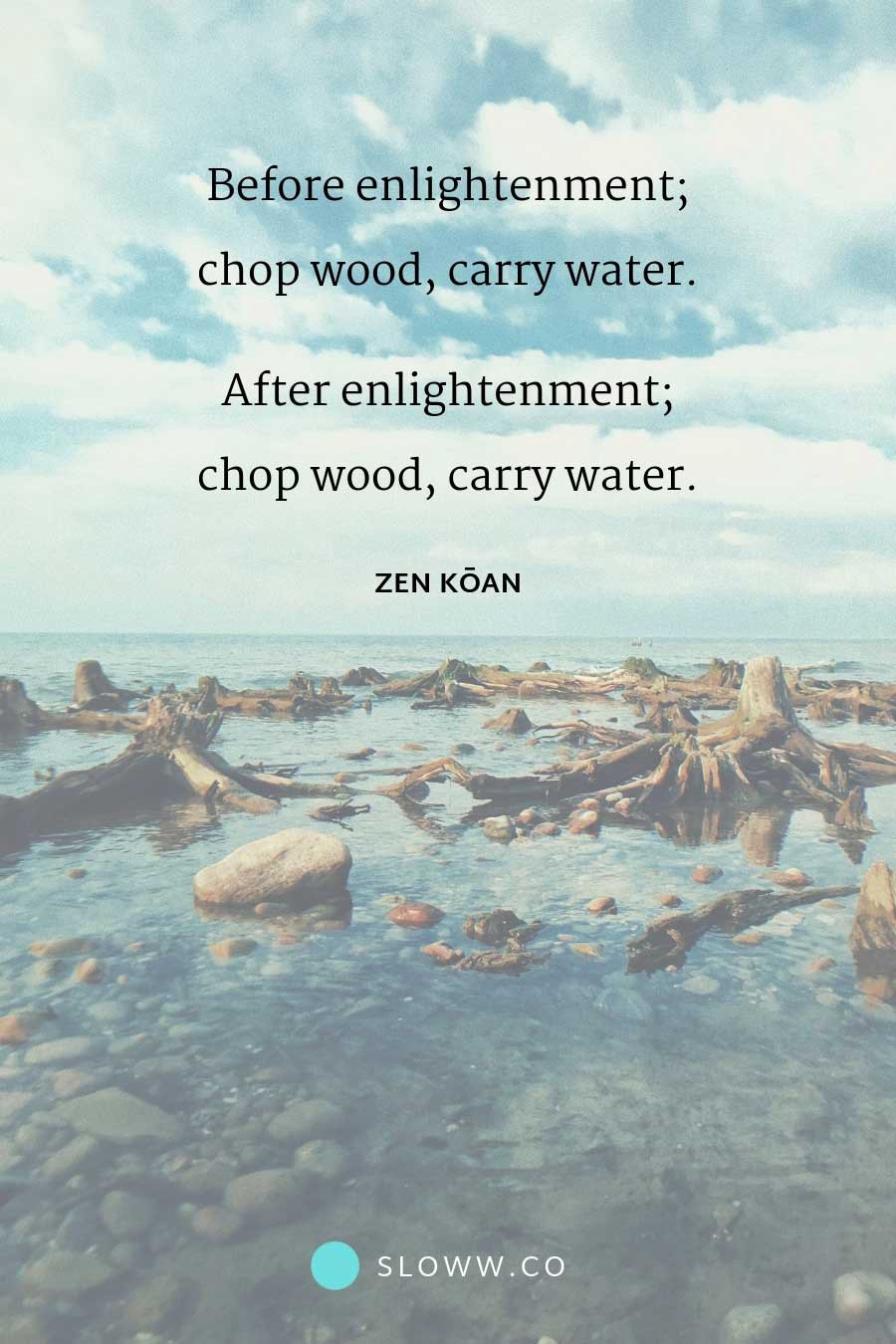 Sloww Enlightenment Chop Wood Carry Water Quote