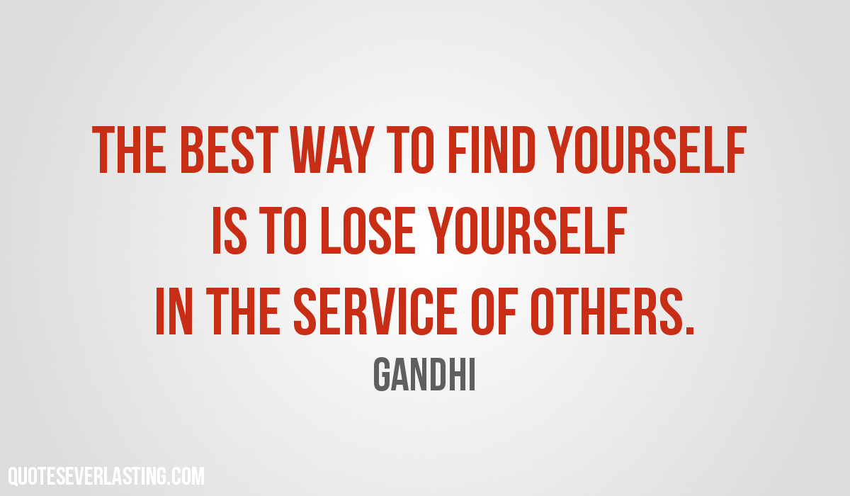 the-best-way-to-find-yourself-is-to-lose-yourself-in-the-service-of-others-gandhi-quote.png
