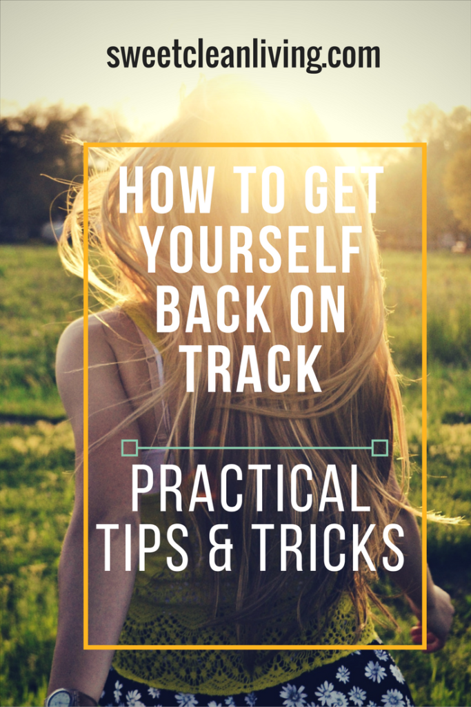 How To Get Back on Track | Sweet Clean Living