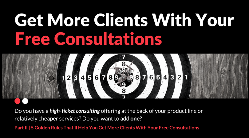 5 Golden Rules That'll Help You Get More Clients With Your Free Consultations