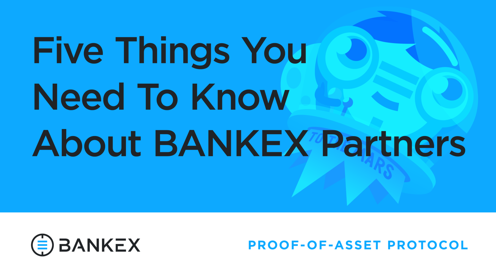 5 Things You Need To Know About BANKEX Partners BANKEX Proofof