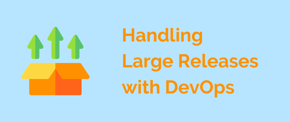 learn more about Handling Large Releases with DevOps