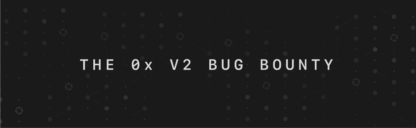 The 0x V2 Bug Bounty 0x Protocol