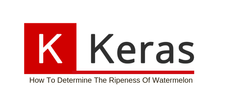 How To Determine The Ripeness Of Watermelon With Keras