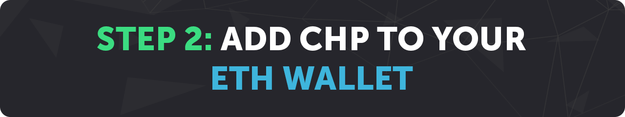 How to Add CHP to Your ETH Wallet