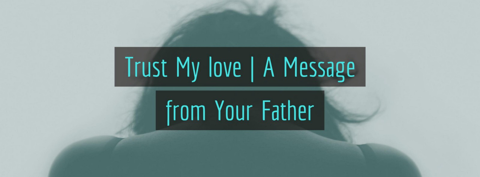 Trust My Love A Message From Your Father Imonje Kubai Medium