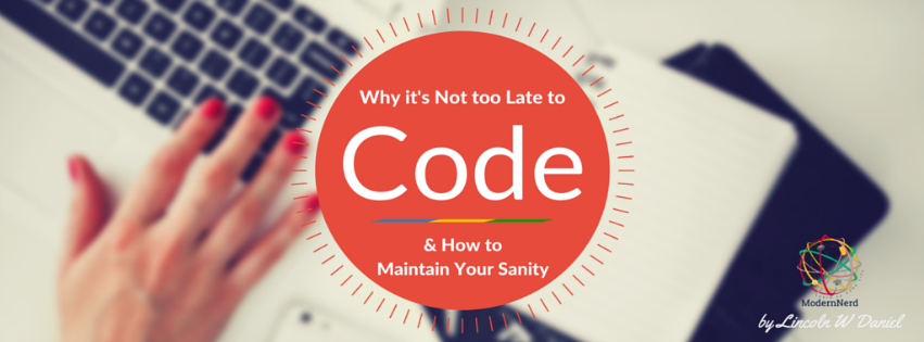 Why It's Not Too Late to Code & How to Maintain Your Sanity