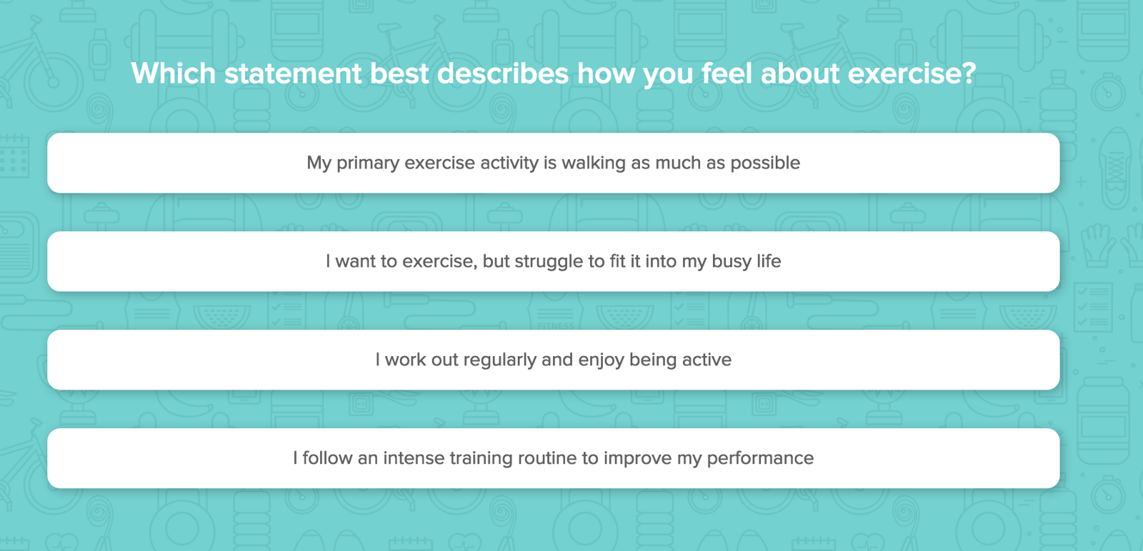 Which statement best describes how you feel about exercise? I dunno, FitBit, this question doesn't really jive with me.