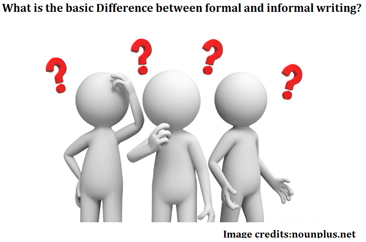 what is the basic difference between formal and informal writing