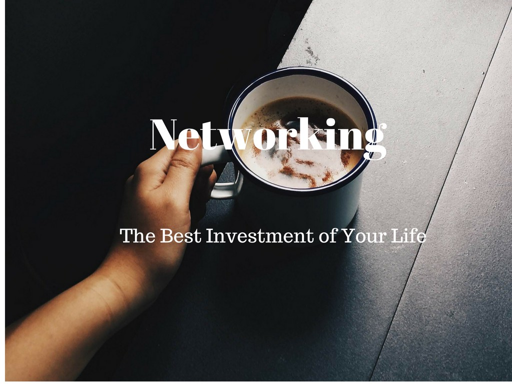 Networking — The Best Investment of Your Life
