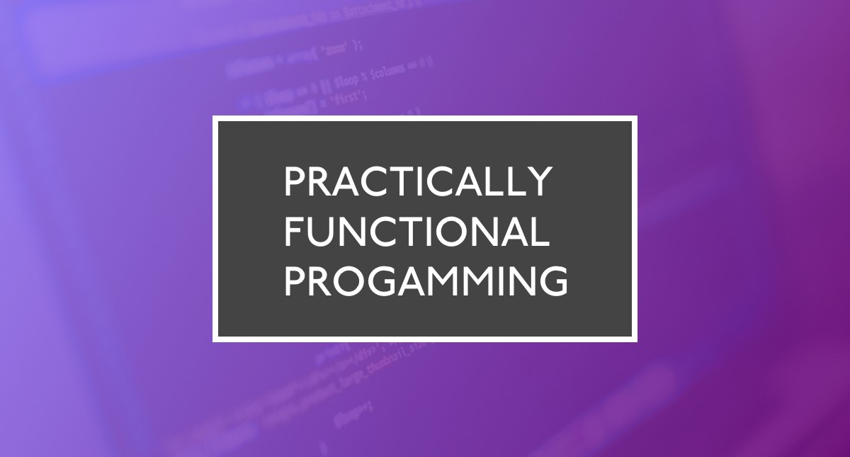 Practically Functional Programming