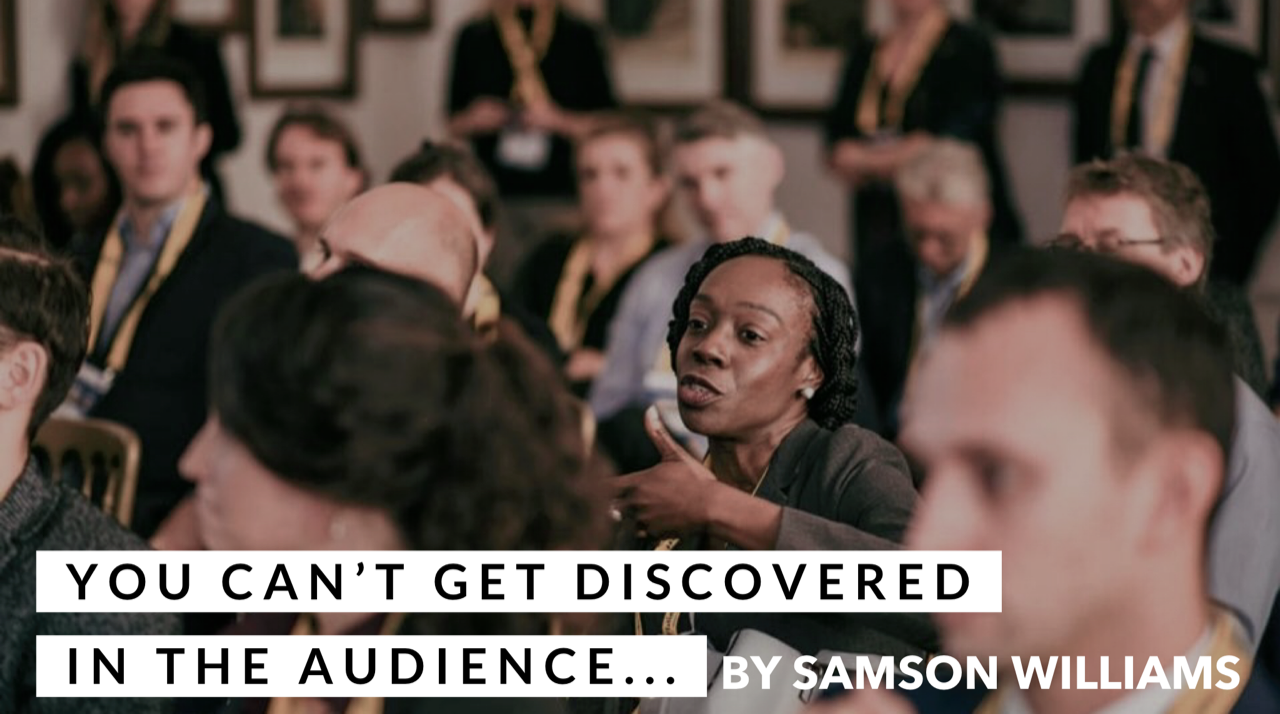 You can't get discovered in the audience… – Career Accelerator