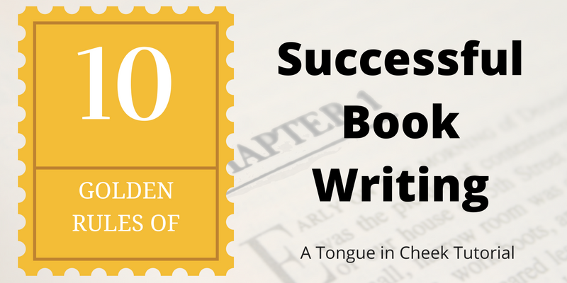 The Ten Golden Rules Of Successful Book Writing and Publishing