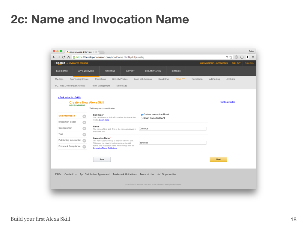 The name of your amazon alexa skill must be unique for your account and the invocation name is what you ll use to activate the skill