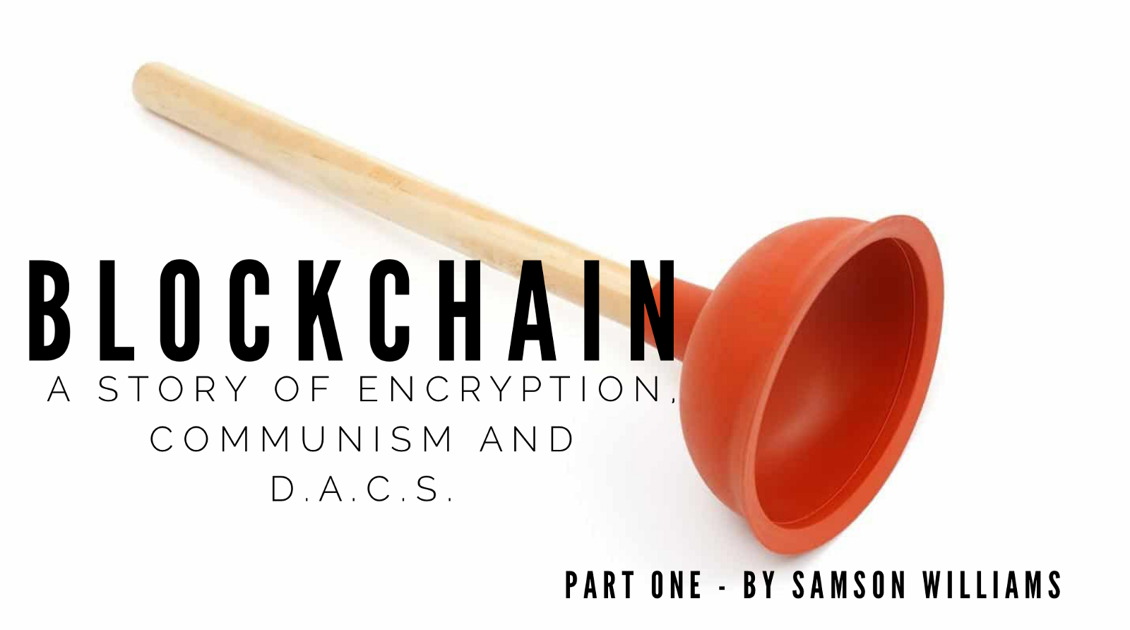 Blockchain — A story of Encryption, Communism and Digital Assets, Commodities & Securities…