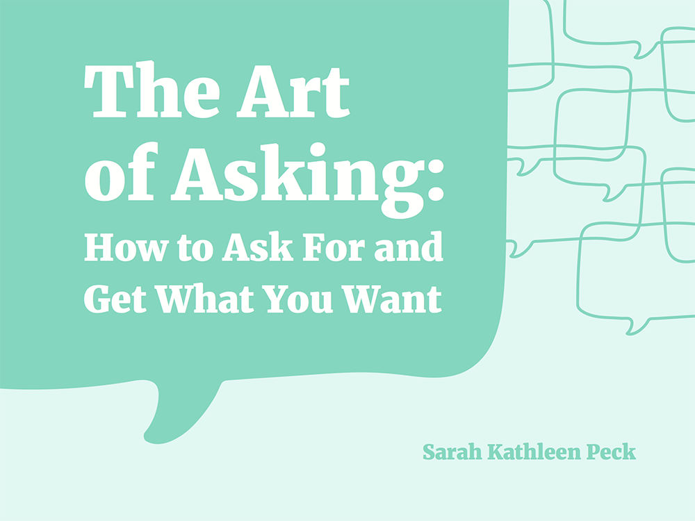 The Art Of Asking Or How To Ask And Get What You Want