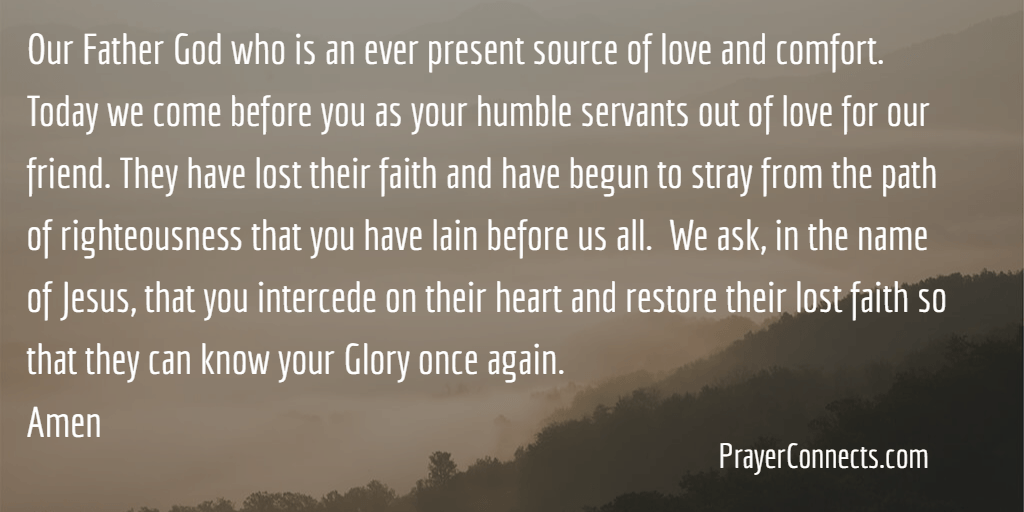 Prayer for a friend that has lost their faith prayer connects medium our father god who is an ever present source of love and comfort today we come before you as your humble servants out of love for our friend thecheapjerseys Choice Image