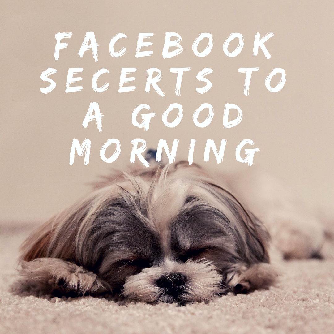 The Facebook Secrets To A Good Morning Thrive Global Medium