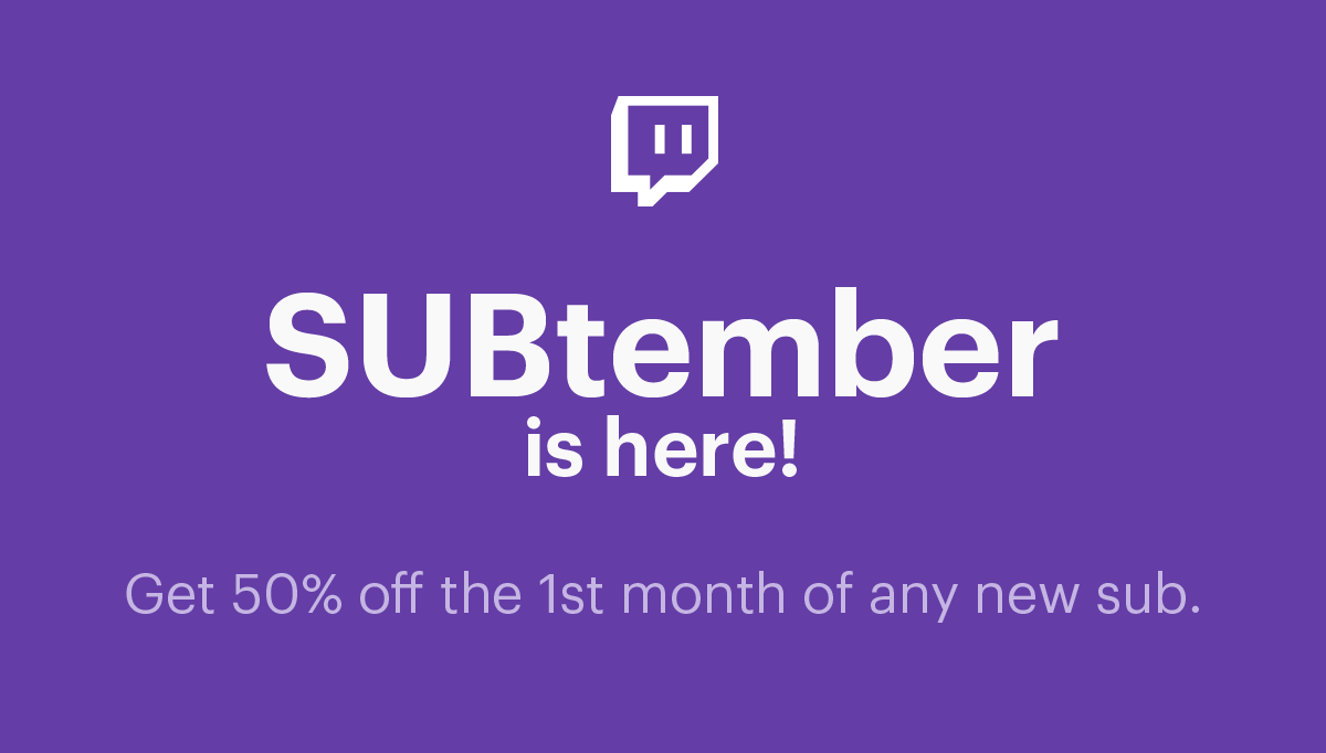 Subtember is here this month get half off the first month of a the twitch desktop app nor the beta experience at goitch if you have purchased a subscription prior to this update on these platforms stopboris Image collections