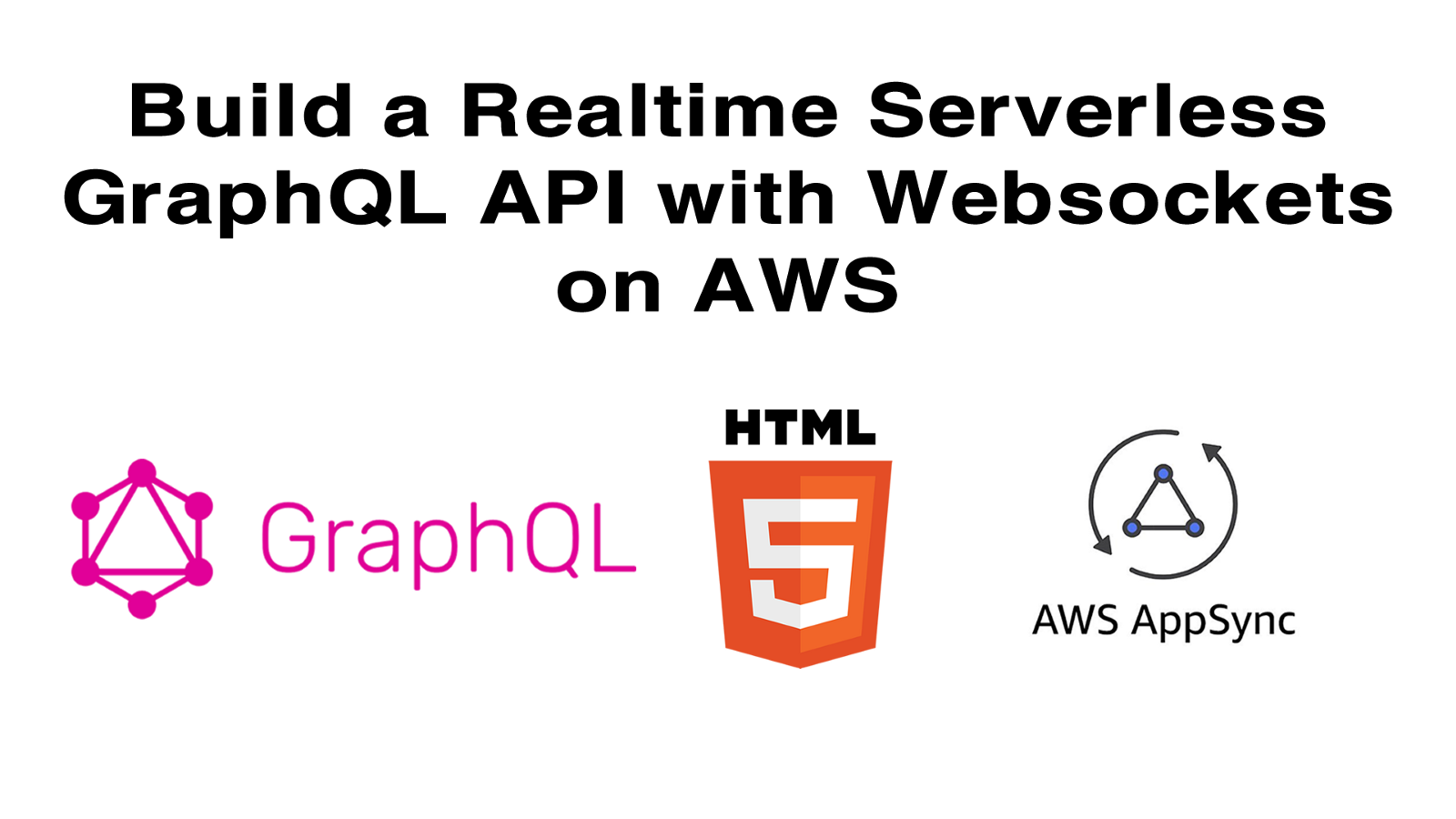 Build a Realtime Serverless GraphQL API with Websockets on AWS - By