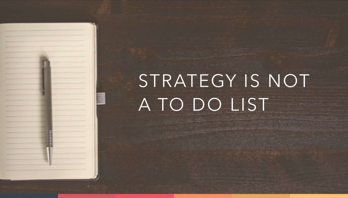 Strategy Is Not A To Do List