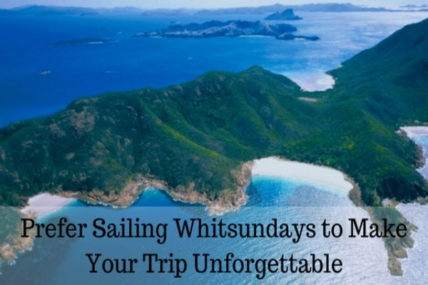 Prefer Sailing Whitsundays to Make Your Trip Unforgettable