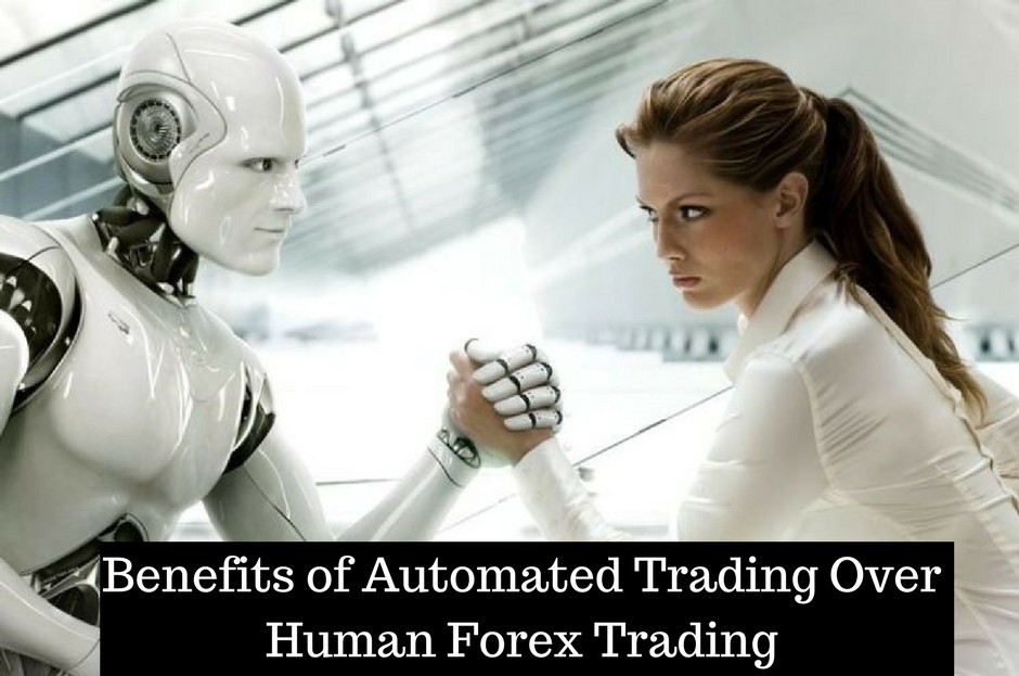 Benefits of Automated Trading over Human Forex Trading