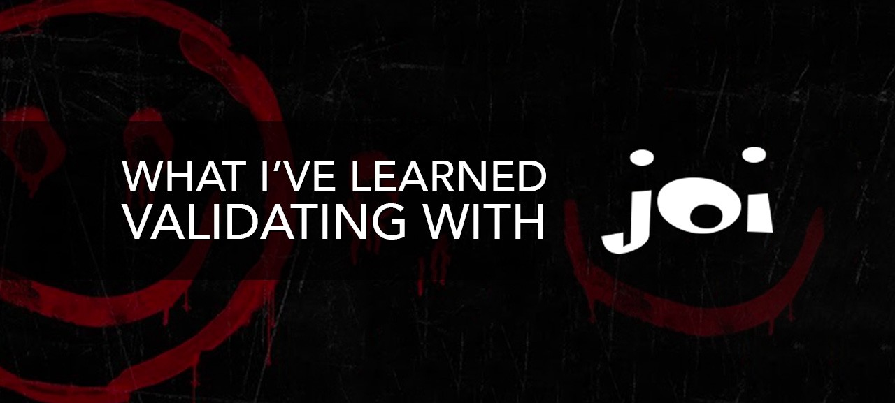 What I've Learned Validating with Joi