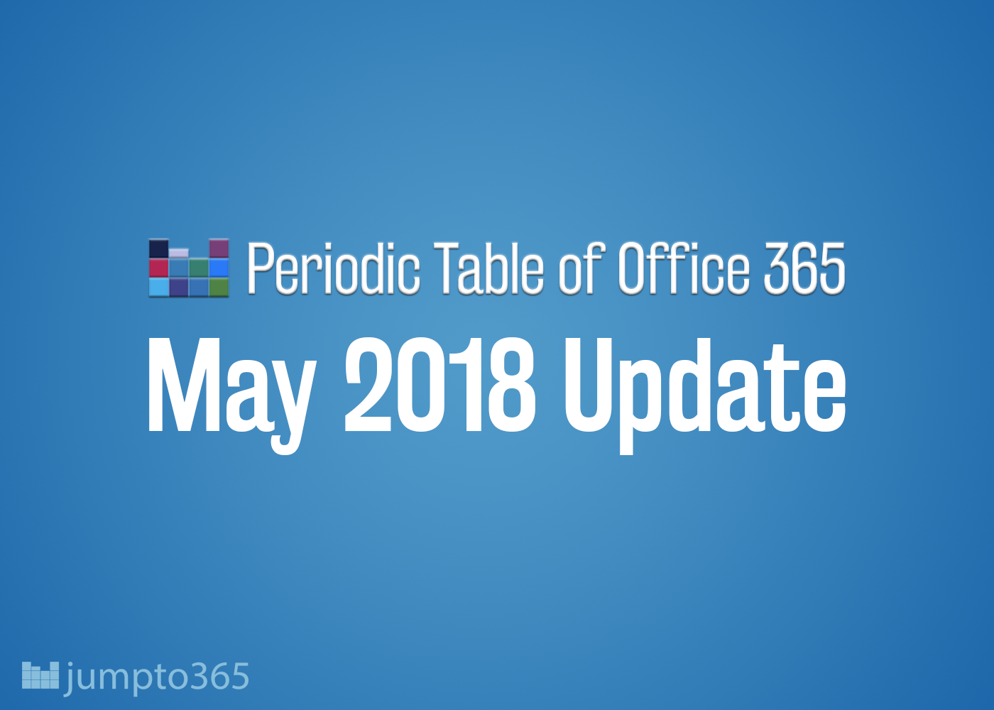 Periodic Table Of Office 365 May 2018 Update Jumpto365 Medium